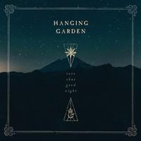 Hanging Garden: Into That Good Night