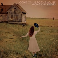 V/A: Come On Up To the House - Women Sing Waits