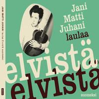 Jani Matti Juhani: Jani Matti Juhani laulaa Elvistä suomeksi
