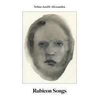 Selma Juudit Alessandra: Rubicon Songs