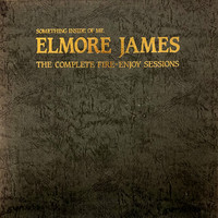 James, Elmore: Something Inside Of Me: The Complete Fire-Enjoy Sessions