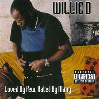 Willie D: Loved By Few, Hated By Many