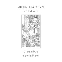 Martyn, John: Solid Air: Classics Revisited