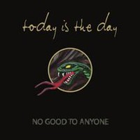 Today Is The Day: No Good To Anyone