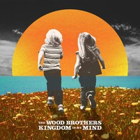 Wood Brothers: Kingdom In My Mind