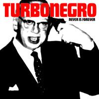Turbonegro: Never is forever