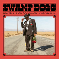 Swamp Dogg : Sorry You Couldn't Make It
