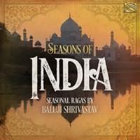 Shrivastav, Baluji: Seasons of india - seasonal ragas