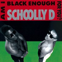 Schoolly-d: Am i black enough for you