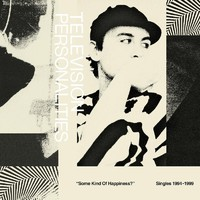 Television Personalities: Some kind of happiness?: singles 1994-1999