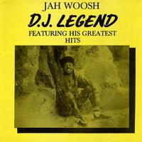 Woosh, Jah: D.J. Legend