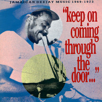 "V/A: ""Keep On Coming Through The Door…"" Jamaican Deejay Music 1969 - 1973"