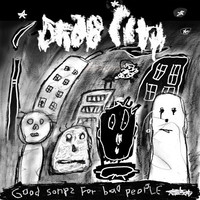 Drab City: Good Songs For Bad People