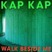 Kap Kap: Walk Beside Me