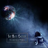She Hates Emotions: Melancholic Maniac
