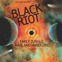 V/A: Black Riot - Soul Jazz Presents Early Jungle, Rave and Hardcore