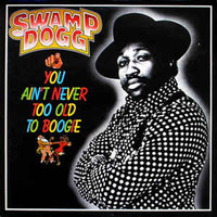 Swamp Dogg: You Ain't Never Too Old To Boogie