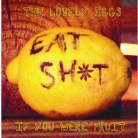 Lovely Eggs: If you were fruit