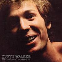 Walker, Scott: Til The Band Comes In