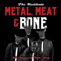 Residents: Metal Meat & Bone: The Songs Of Dyin' Dog