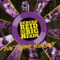 Duncan Reid And The Big Heads: Don't blame yourself