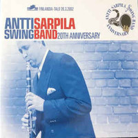 Antti Sarpila Swing band: Anttti Sarpila Swing Band 20th Anniversary