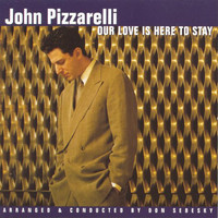 Pizzarelli, John: Our Love Is Here To Stay