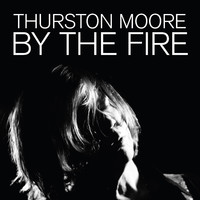 Moore, Thurston: By The Fire