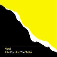 John Foxx & Maths: Howl