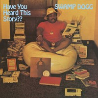 Swamp Dogg: Have You Heard This Story??