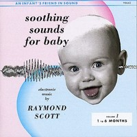 Scott, Raymond: Soothing Sounds For Babies Vol. 1-3