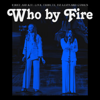 First Aid Kit: Who By Fire - Live Tribute To Leonard Cohen