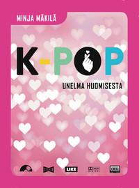 Mäkilä, Minja: K-pop - Unelma huomisesta