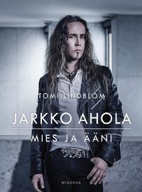 Ahola, Jarkko: Jarkko Ahola - Mies ja ääni