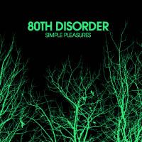 80th Disorder: Simple Pleasures