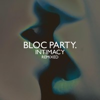 Bloc Party: Intimacy remixed