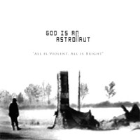 God Is An Astronaut: All is violent all is bright