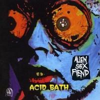 Alien Sex Fiend : Acid bath