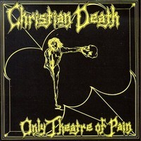 Christian Death: Only Theatre Of Pain